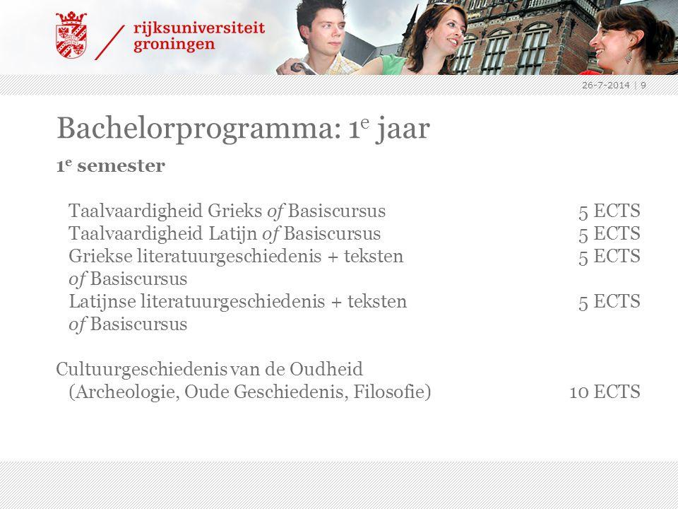 26-7-2014 | 9 Bachelorprogramma: 1 e jaar 1 e semester Taalvaardigheid Grieks of Basiscursus5 ECTS Taalvaardigheid Latijn of Basiscursus 5 ECTS Grieks