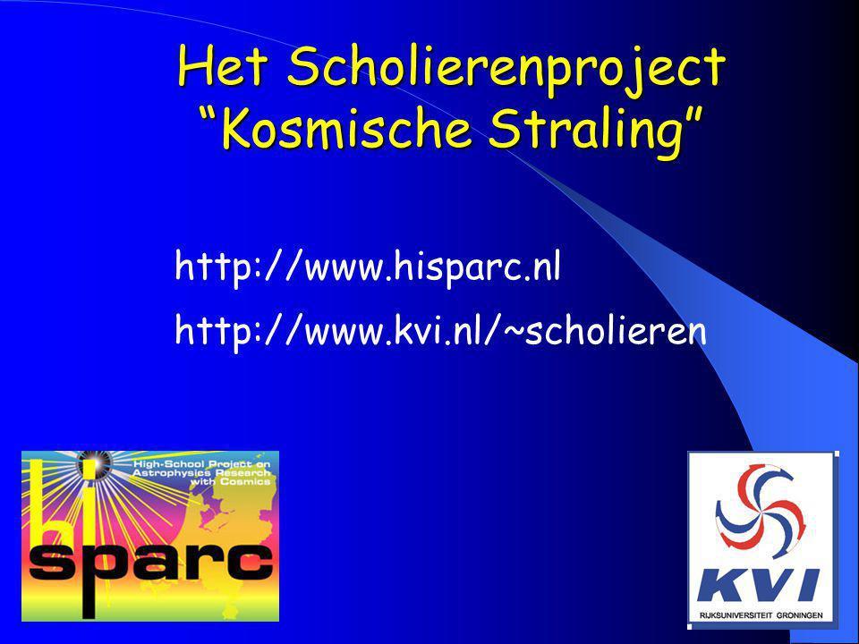 """Het Scholierenproject """"Kosmische Straling"""" http://www.hisparc.nl http://www.kvi.nl/~scholieren"""