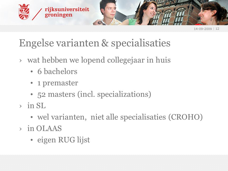 14-09-2009 | 12 Engelse varianten & specialisaties ›wat hebben we lopend collegejaar in huis 6 bachelors 1 premaster 52 masters (incl. specializations