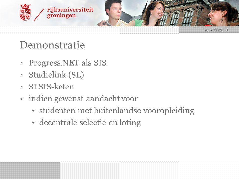 Demonstratie ›Progress.NET als SIS ›Studielink (SL) ›SLSIS-keten ›indien gewenst aandacht voor studenten met buitenlandse vooropleiding decentrale selectie en loting 14-09-2009 | 3