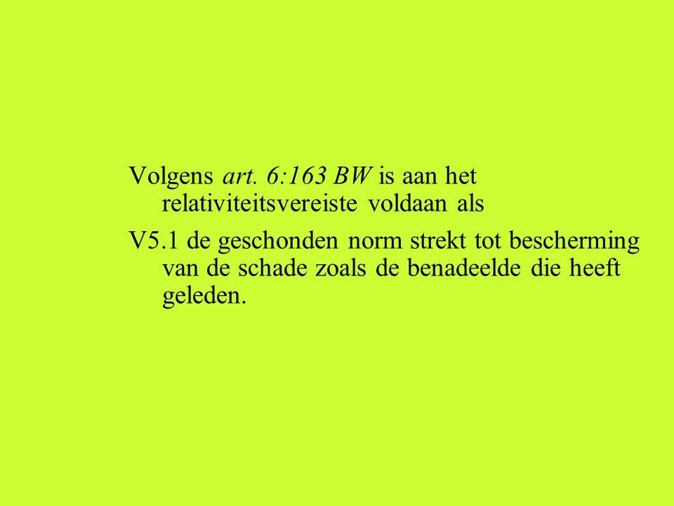 Volgens art. 6:163 BW is aan het relativiteitsvereiste voldaan als V5.1 de geschonden norm strekt tot bescherming van de schade zoals de benadeelde di