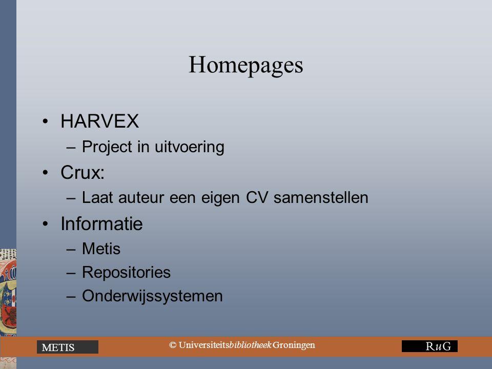 METIS © Universiteitsbibliotheek Groningen Homepages HARVEX –Project in uitvoering Crux: –Laat auteur een eigen CV samenstellen Informatie –Metis –Repositories –Onderwijssystemen