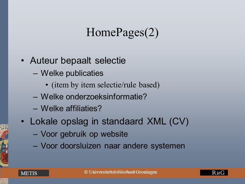 METIS © Universiteitsbibliotheek Groningen HomePages(2) Auteur bepaalt selectie –Welke publicaties (item by item selectie/rule based) –Welke onderzoeksinformatie.
