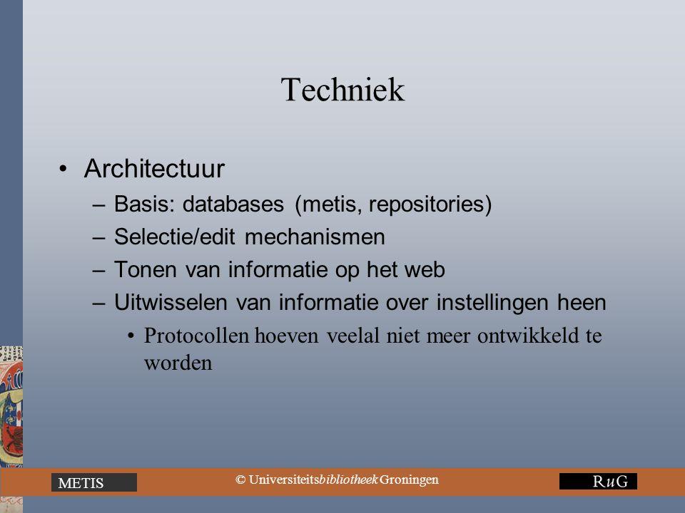 METIS © Universiteitsbibliotheek Groningen Techniek Architectuur –Basis: databases (metis, repositories) –Selectie/edit mechanismen –Tonen van informatie op het web –Uitwisselen van informatie over instellingen heen Protocollen hoeven veelal niet meer ontwikkeld te worden