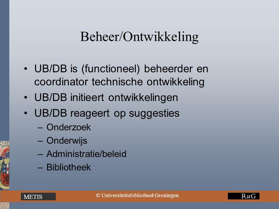 METIS © Universiteitsbibliotheek Groningen Beheer/Ontwikkeling UB/DB is (functioneel) beheerder en coordinator technische ontwikkeling UB/DB initieert ontwikkelingen UB/DB reageert op suggesties –Onderzoek –Onderwijs –Administratie/beleid –Bibliotheek