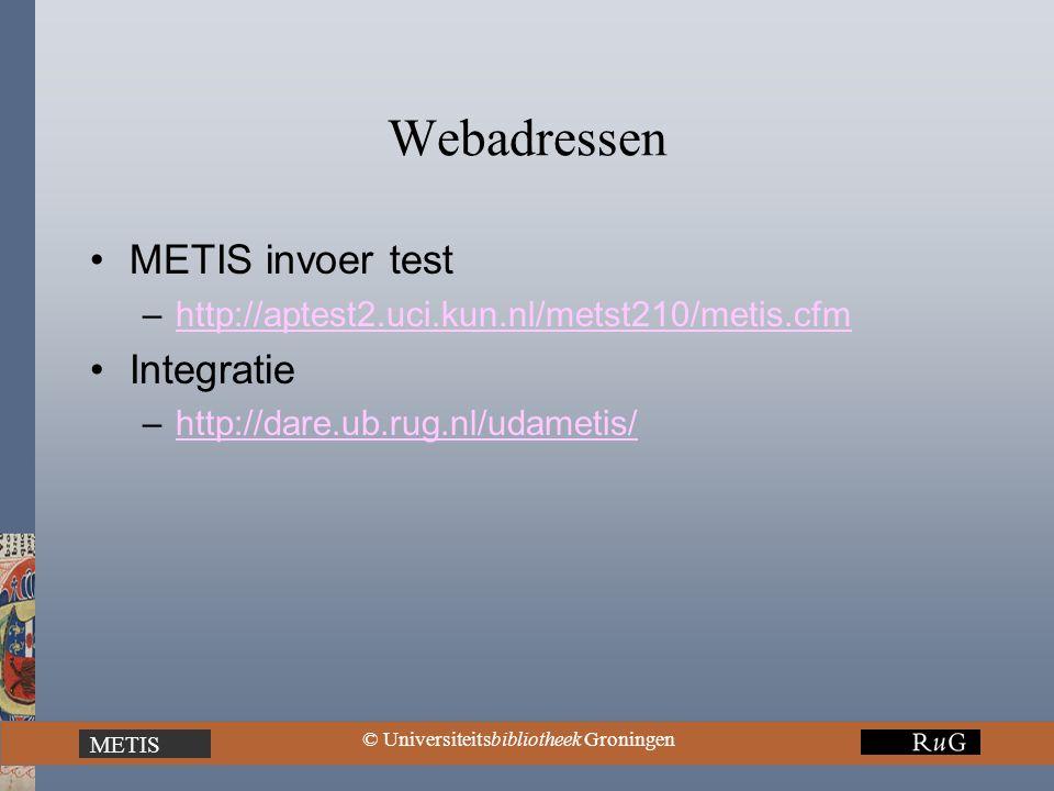 METIS © Universiteitsbibliotheek Groningen Webadressen METIS invoer test –http://aptest2.uci.kun.nl/metst210/metis.cfmhttp://aptest2.uci.kun.nl/metst210/metis.cfm Integratie –http://dare.ub.rug.nl/udametis/http://dare.ub.rug.nl/udametis/
