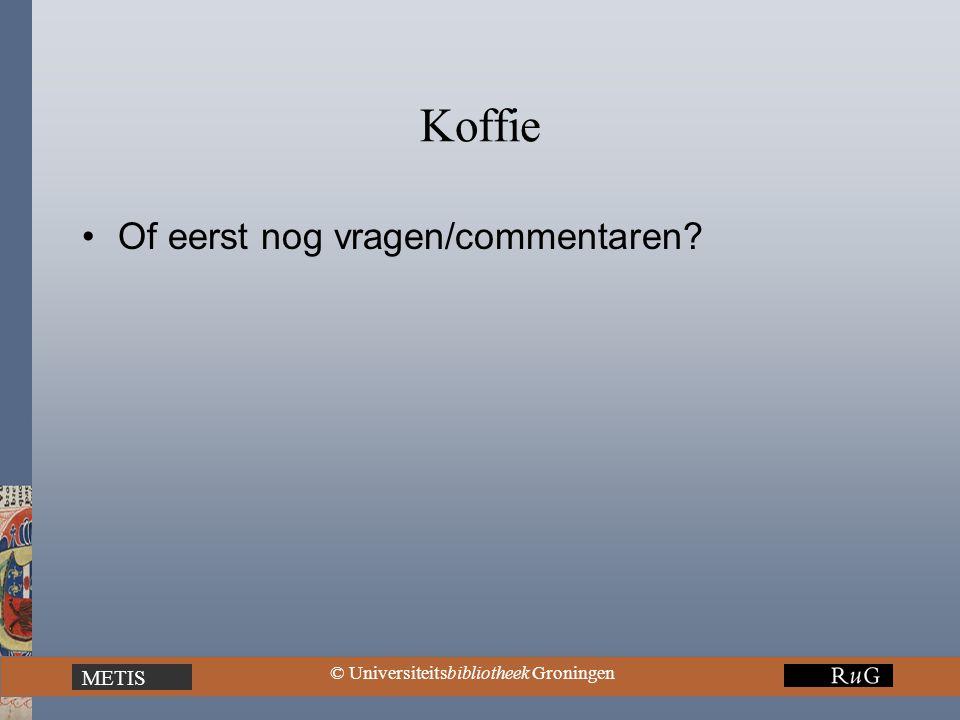 METIS © Universiteitsbibliotheek Groningen Koffie Of eerst nog vragen/commentaren