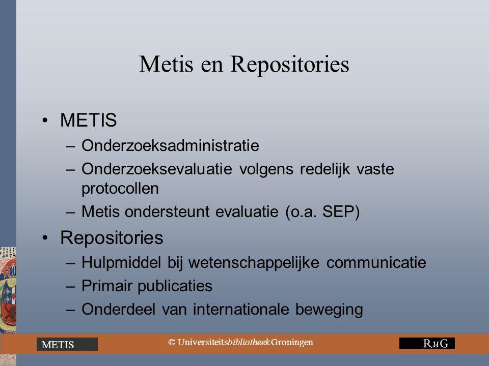 METIS © Universiteitsbibliotheek Groningen Metis en Repositories METIS –Onderzoeksadministratie –Onderzoeksevaluatie volgens redelijk vaste protocollen –Metis ondersteunt evaluatie (o.a.