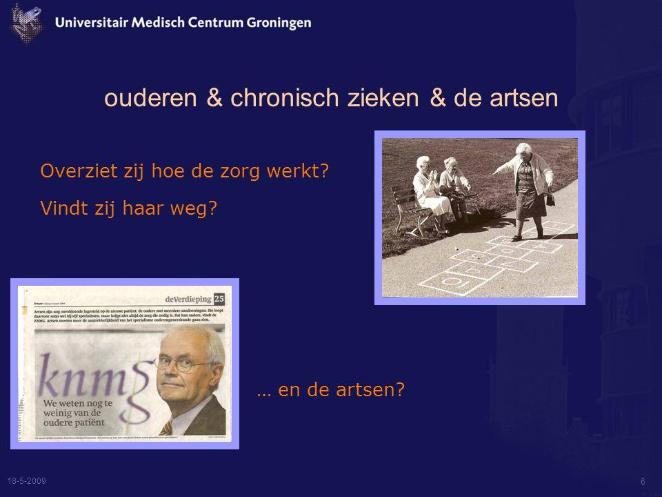 18-5-2009 6 ouderen & chronisch zieken & de artsen Overziet zij hoe de zorg werkt.