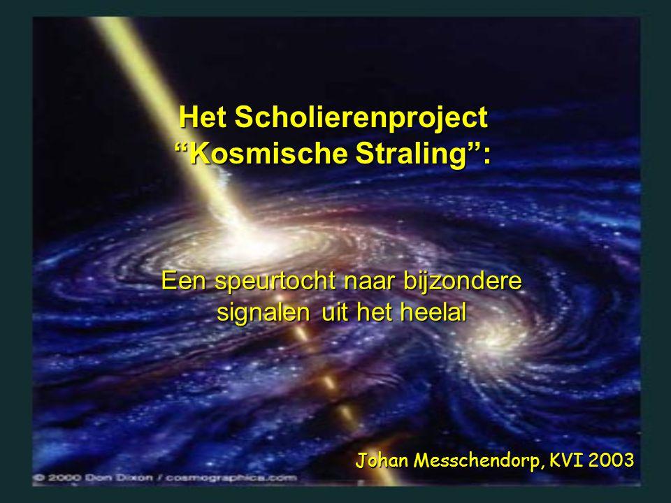 """Het Scholierenproject """"Kosmische Straling"""": Een speurtocht naar bijzondere signalen uit het heelal Johan Messchendorp, KVI 2003"""