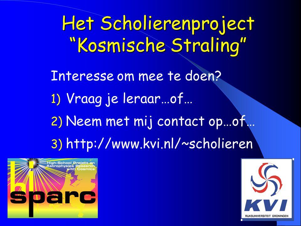 """Het Scholierenproject """"Kosmische Straling"""" Interesse om mee te doen? 1) Vraag je leraar…of… 2) Neem met mij contact op…of… 3) http://www.kvi.nl/~schol"""