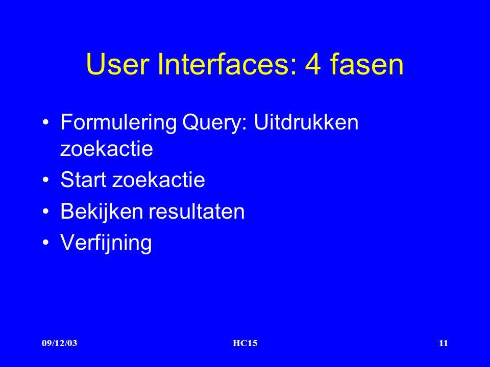 09/12/03HC1511 User Interfaces: 4 fasen Formulering Query: Uitdrukken zoekactie Start zoekactie Bekijken resultaten Verfijning
