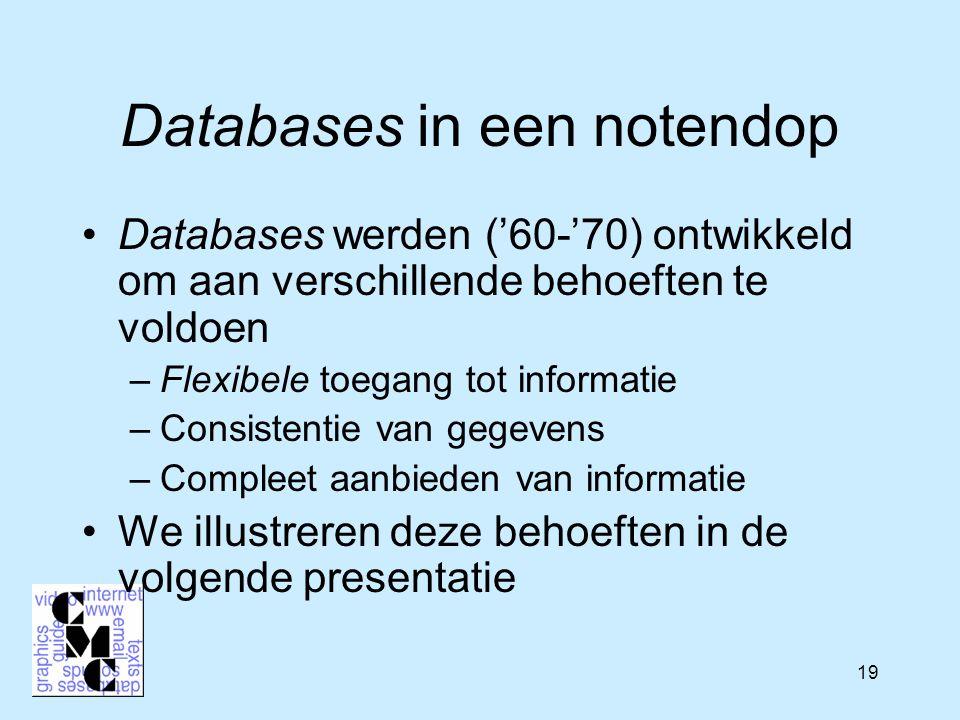 19 Databases in een notendop Databases werden ('60-'70) ontwikkeld om aan verschillende behoeften te voldoen –Flexibele toegang tot informatie –Consistentie van gegevens –Compleet aanbieden van informatie We illustreren deze behoeften in de volgende presentatie