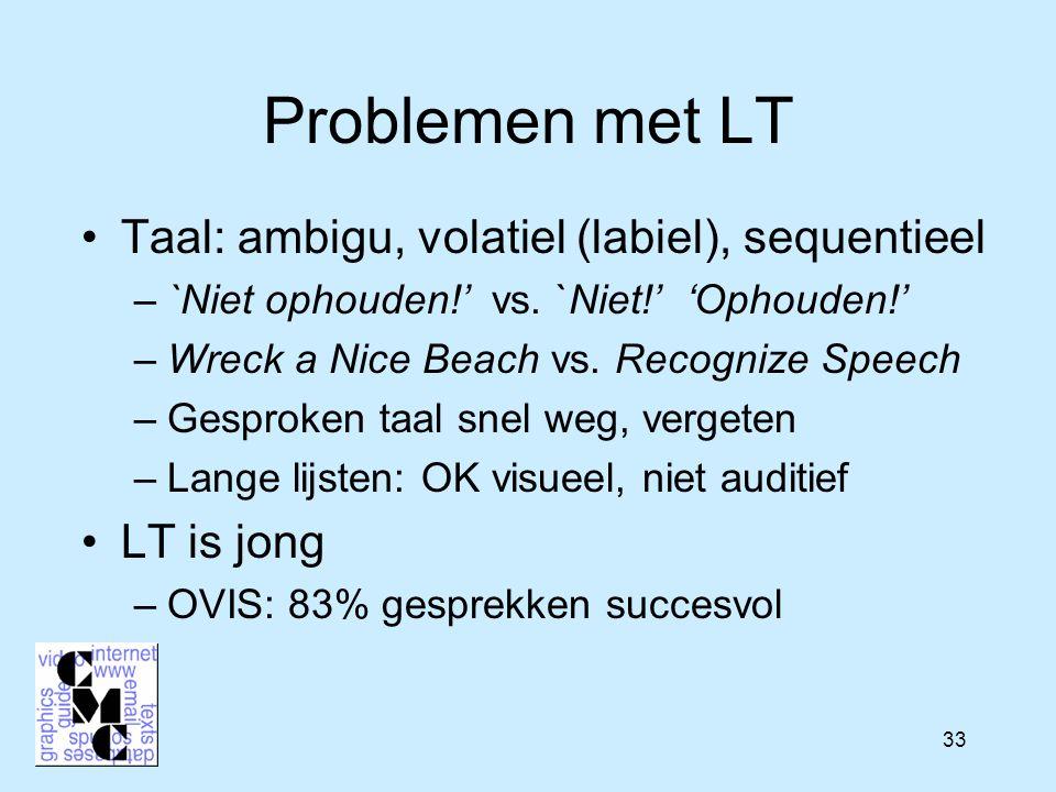 33 Problemen met LT Taal: ambigu, volatiel (labiel), sequentieel –`Niet ophouden!' vs.