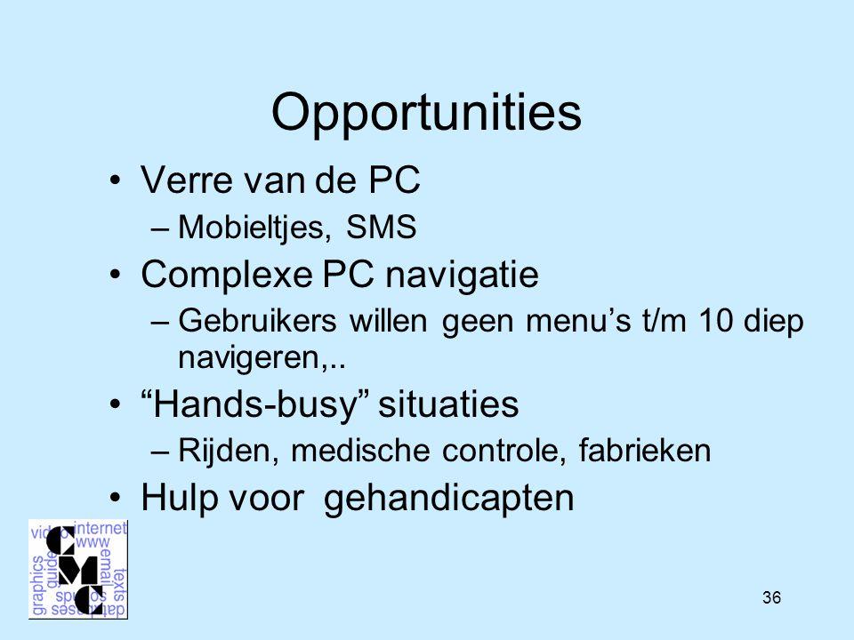 36 Opportunities Verre van de PC –Mobieltjes, SMS Complexe PC navigatie –Gebruikers willen geen menu's t/m 10 diep navigeren,..