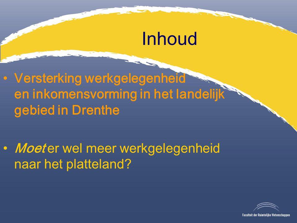 Inhoud Versterking werkgelegenheid en inkomensvorming in het landelijk gebied in Drenthe Moet er wel meer werkgelegenheid naar het platteland