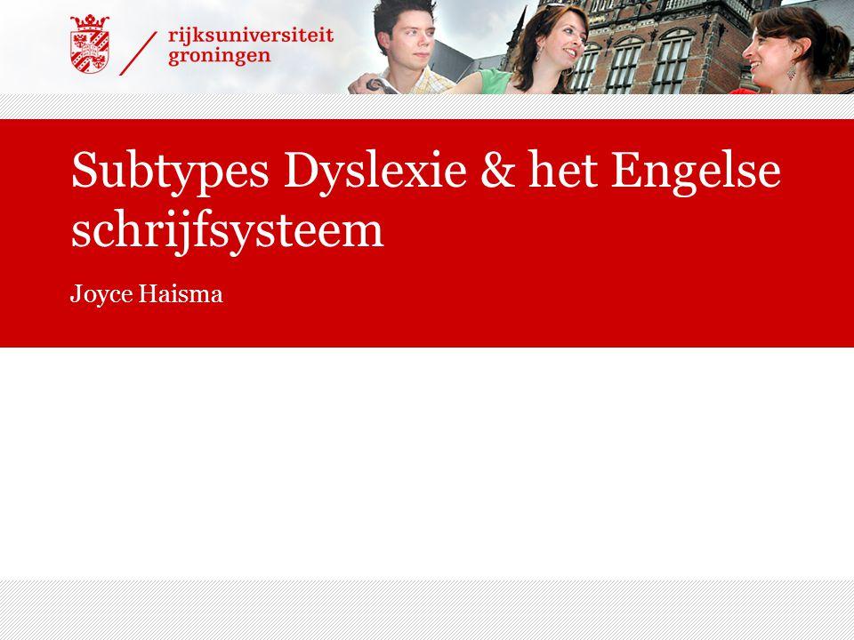 Subtypes Dyslexie & het Engelse schrijfsysteem Joyce Haisma