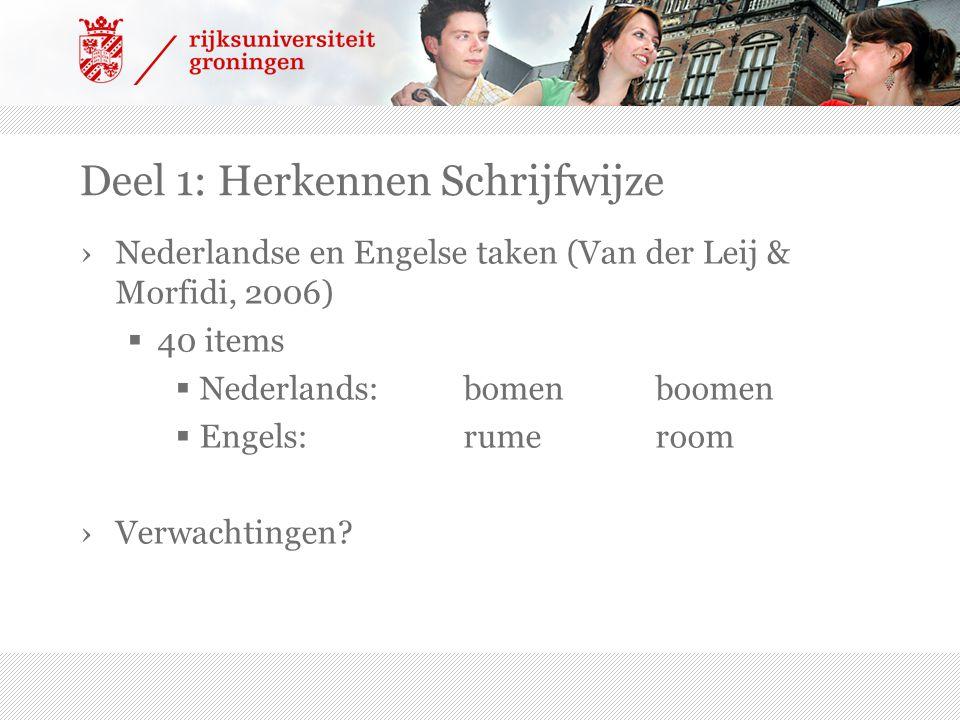 Deel 1: Herkennen Schrijfwijze ›Nederlandse en Engelse taken (Van der Leij & Morfidi, 2006)  40 items  Nederlands:bomenboomen  Engels:rumeroom ›Verwachtingen