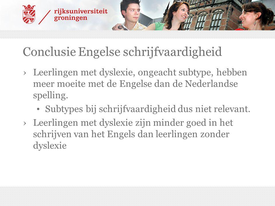 Conclusie Engelse schrijfvaardigheid ›Leerlingen met dyslexie, ongeacht subtype, hebben meer moeite met de Engelse dan de Nederlandse spelling.