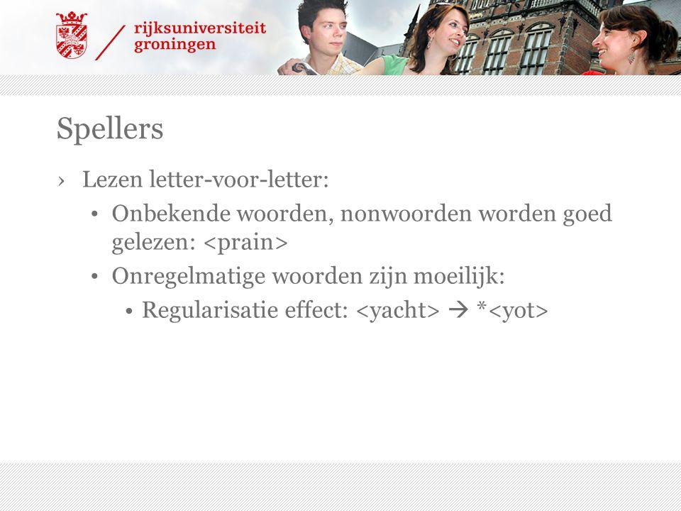 Spellers ›Lezen letter-voor-letter: Onbekende woorden, nonwoorden worden goed gelezen: Onregelmatige woorden zijn moeilijk: Regularisatie effect:  *
