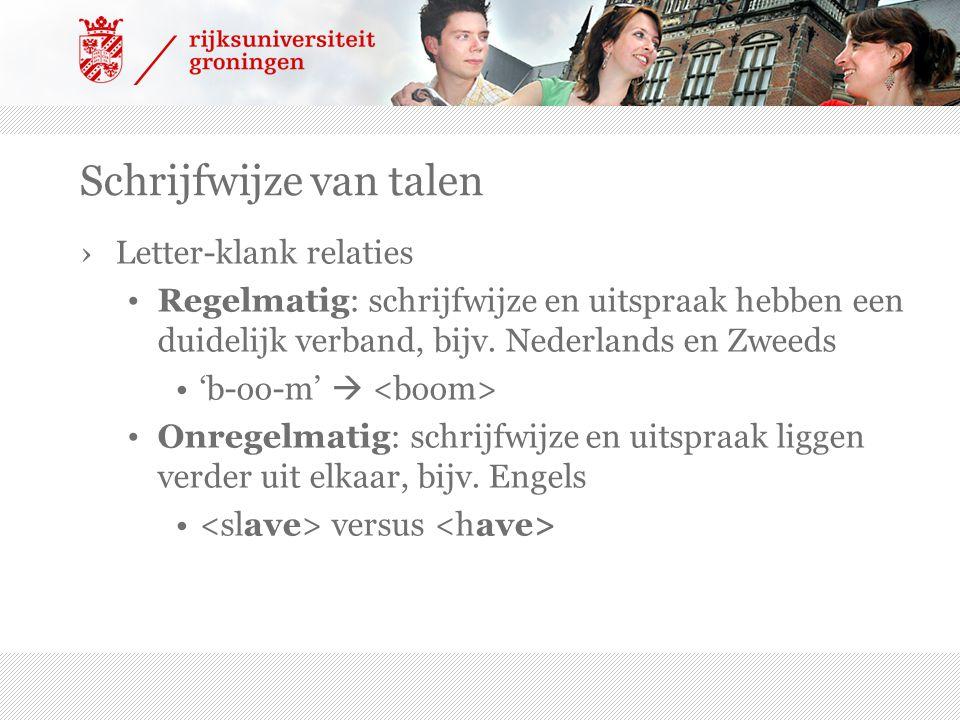 Schrijfwijze van talen ›Letter-klank relaties Regelmatig: schrijfwijze en uitspraak hebben een duidelijk verband, bijv.