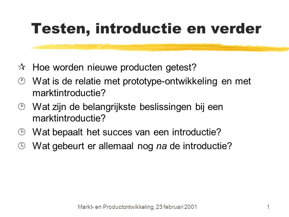 Markt- en Productontwikkeling, 23 februari 20011 Testen, introductie en verder ¶Hoe worden nieuwe producten getest.