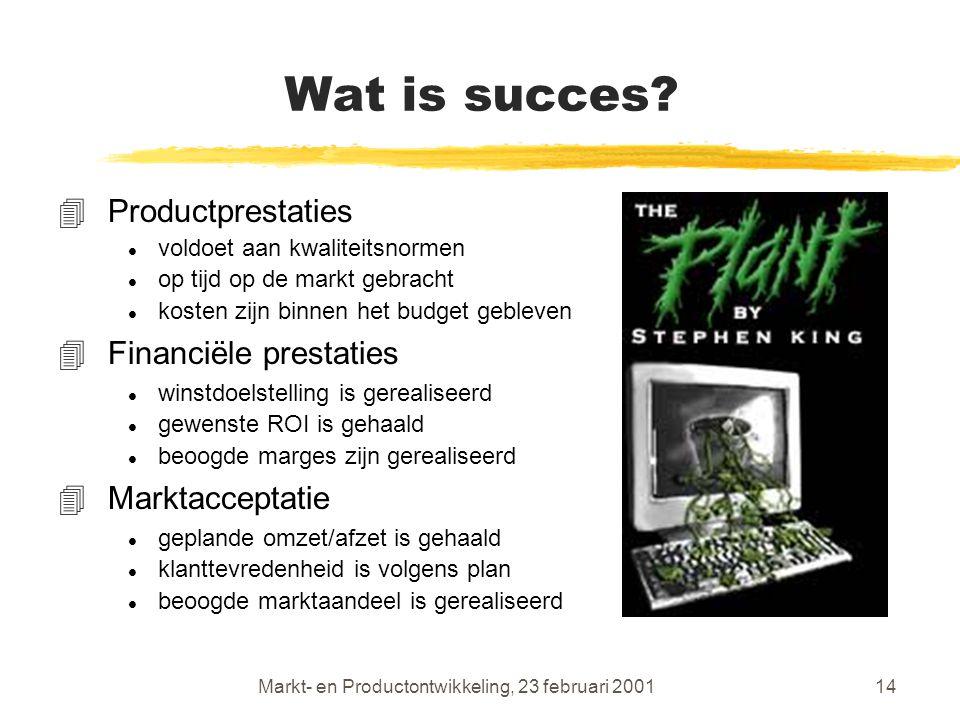 Markt- en Productontwikkeling, 23 februari 200114 Wat is succes.