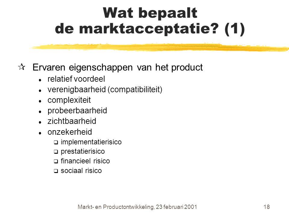 Markt- en Productontwikkeling, 23 februari 200118 Wat bepaalt de marktacceptatie.