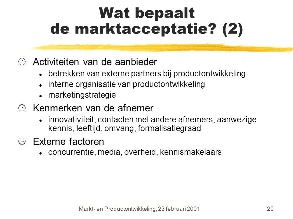 Markt- en Productontwikkeling, 23 februari 200120 Wat bepaalt de marktacceptatie.