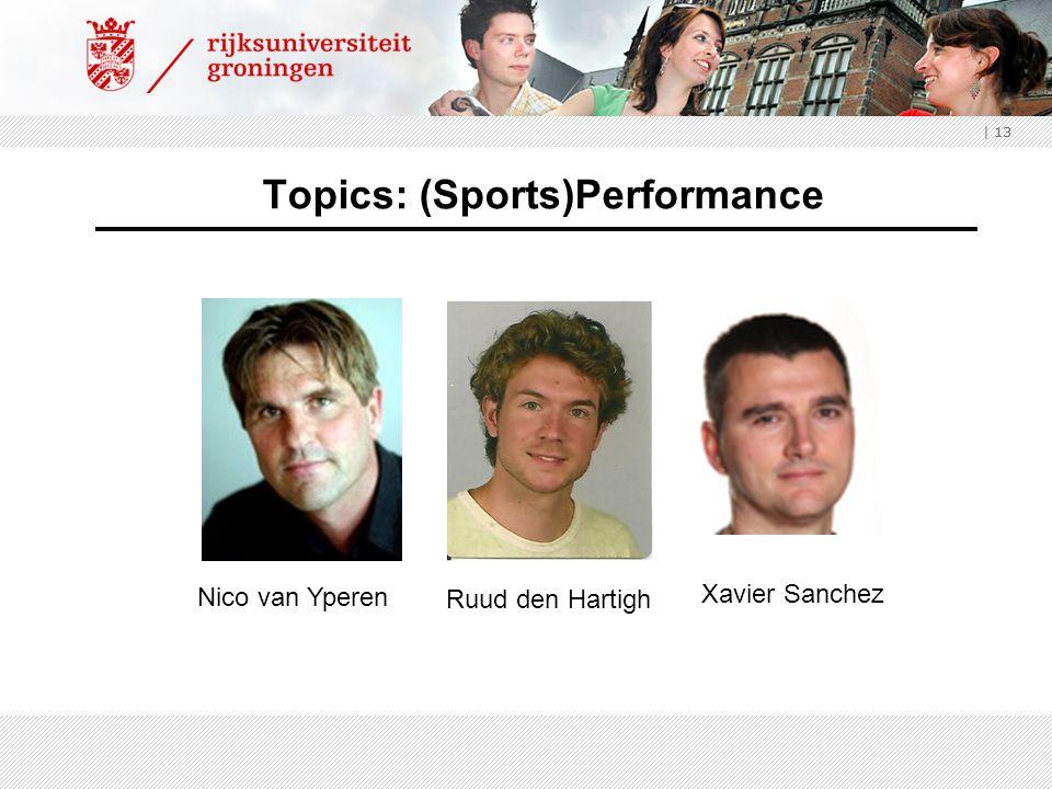 | 13 Topics: (Sports)Performance Nico van Yperen Xavier Sanchez Ruud den Hartigh