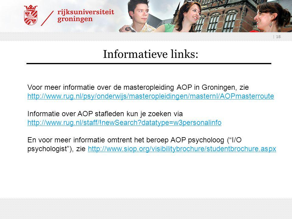 | 18 Informatieve links: Voor meer informatie over de masteropleiding AOP in Groningen, zie http://www.rug.nl/psy/onderwijs/masteropleidingen/masternl