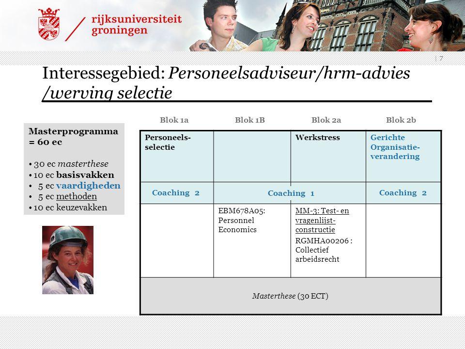 | 7 Interessegebied: Personeelsadviseur/hrm-advies /werving selectie Blok 1a Blok 1B Blok 2a Blok 2b Personeels- selectie WerkstressGerichte Organisat