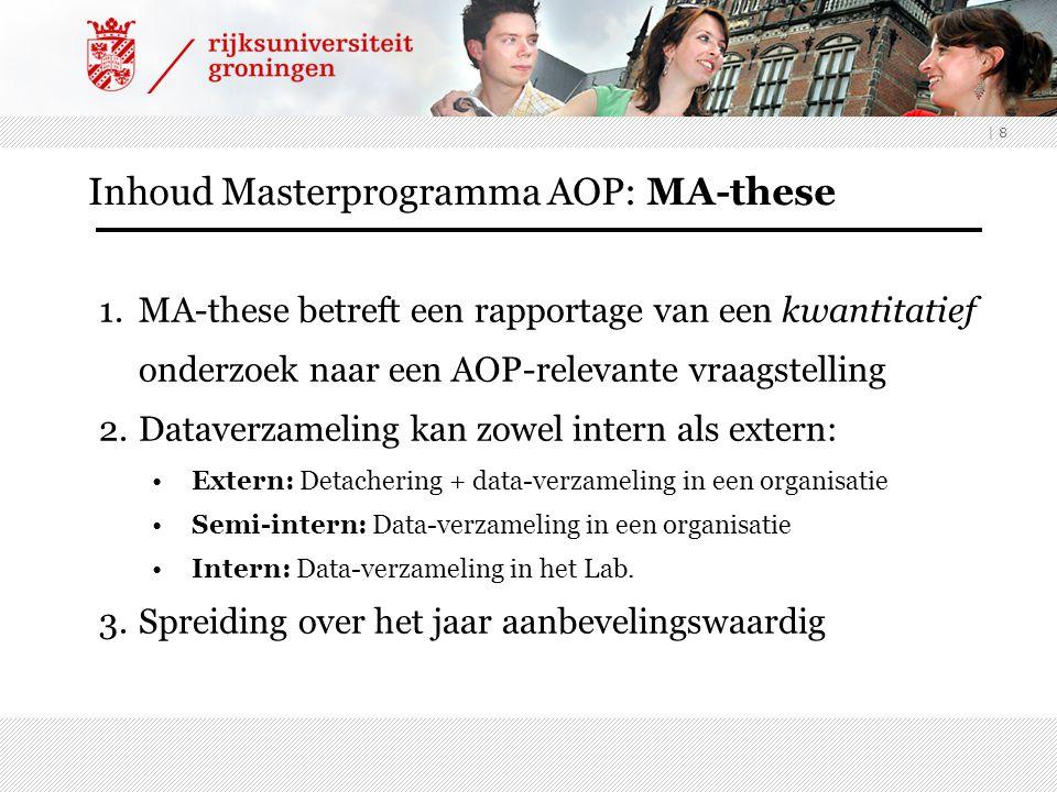 | 8 Inhoud Masterprogramma AOP: MA-these 1.MA-these betreft een rapportage van een kwantitatief onderzoek naar een AOP-relevante vraagstelling 2.Datav