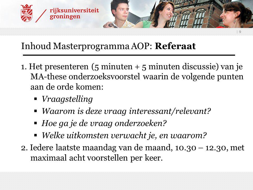 | 9 1. Het presenteren (5 minuten + 5 minuten discussie) van je MA-these onderzoeksvoorstel waarin de volgende punten aan de orde komen:  Vraagstelli