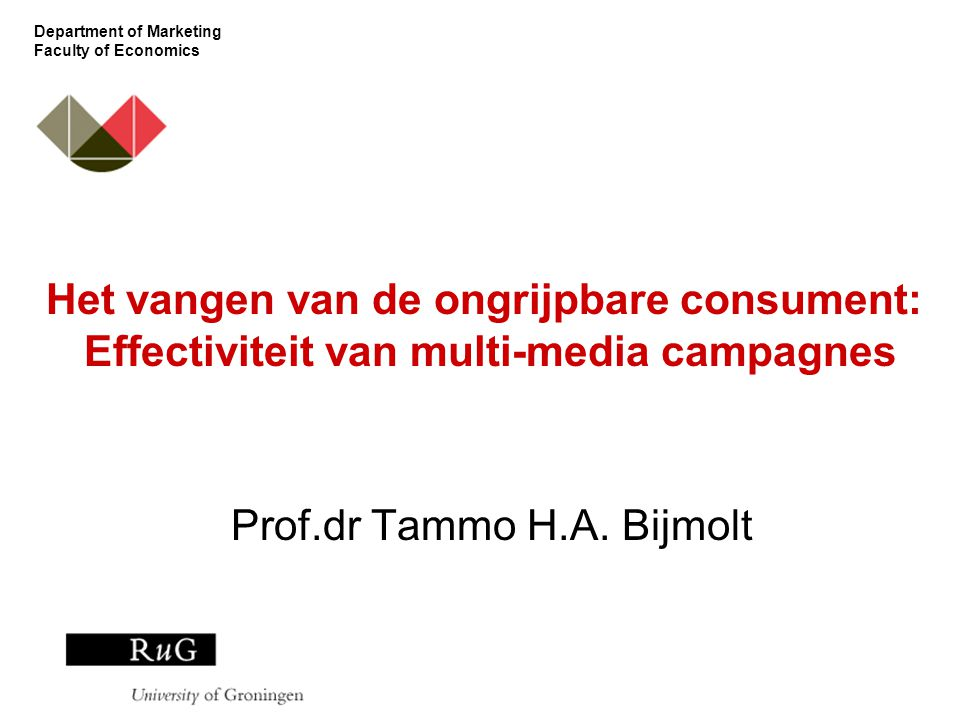 Department of Marketing Faculty of Economics Het vangen van de ongrijpbare consument: Effectiviteit van multi-media campagnes Prof.dr Tammo H.A. Bijmo