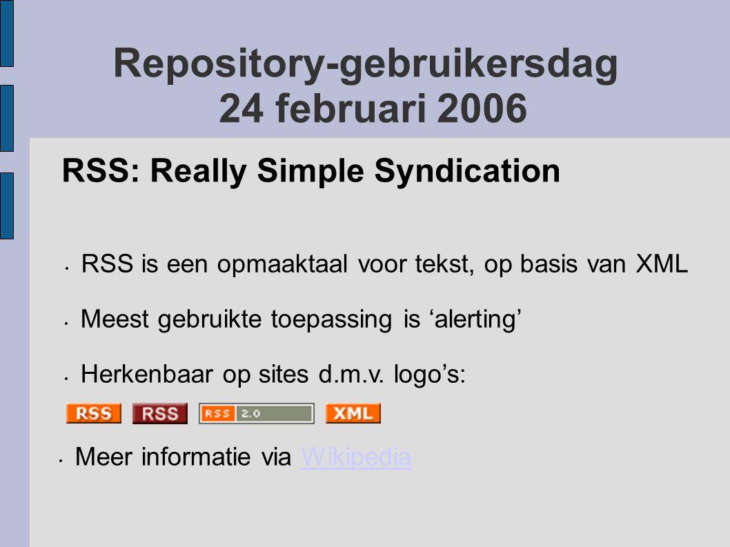 Repository-gebruikersdag 24 februari 2006 RSS: Really Simple Syndication RSS is een opmaaktaal voor tekst, op basis van XML Meest gebruikte toepassing is 'alerting' Herkenbaar op sites d.m.v.