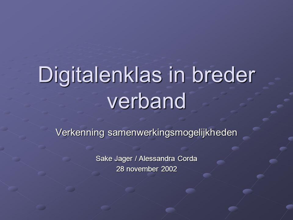 Digitalenklas in breder verband Verkenning samenwerkingsmogelijkheden Sake Jager / Alessandra Corda 28 november 2002