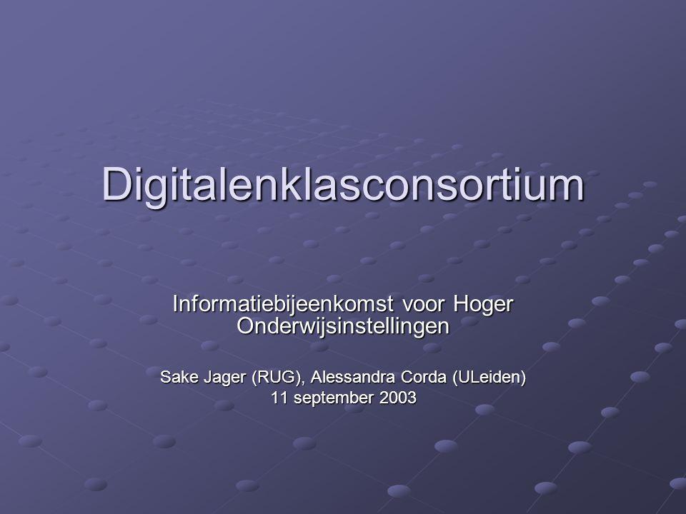 Digitalenklasconsortium Informatiebijeenkomst voor Hoger Onderwijsinstellingen Sake Jager (RUG), Alessandra Corda (ULeiden) 11 september 2003