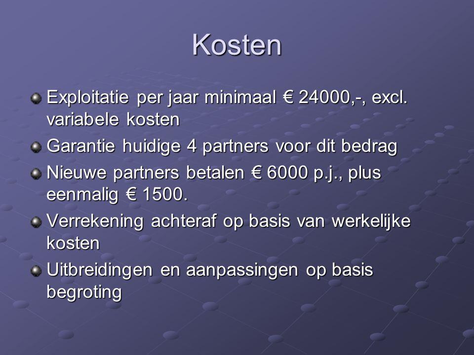 Kosten Exploitatie per jaar minimaal € 24000,-, excl. variabele kosten Garantie huidige 4 partners voor dit bedrag Nieuwe partners betalen € 6000 p.j.