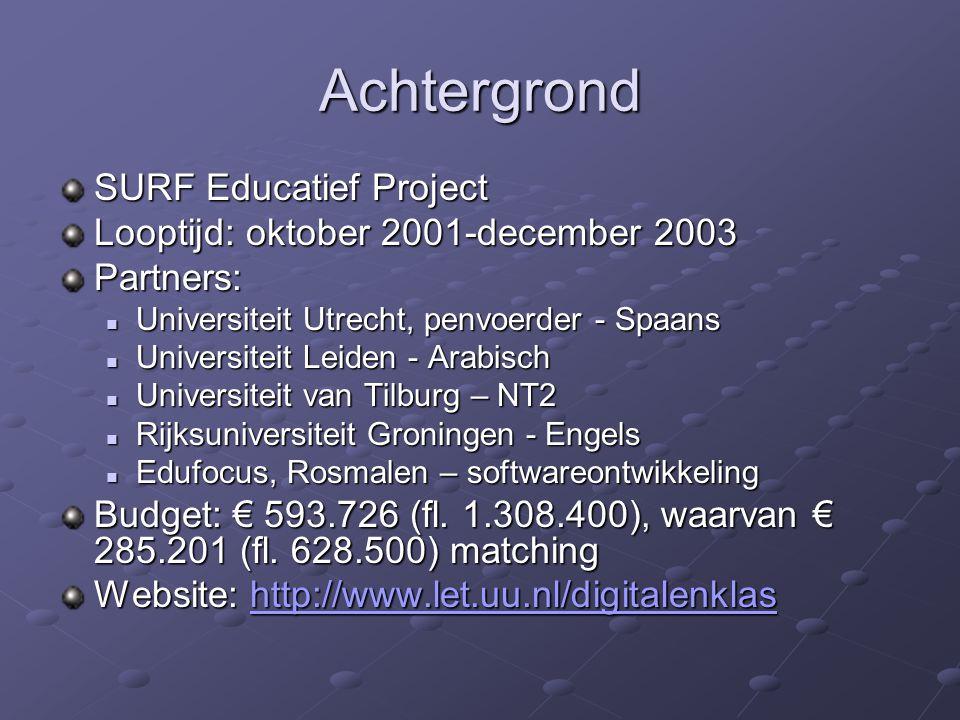 Achtergrond SURF Educatief Project Looptijd: oktober 2001-december 2003 Partners: Universiteit Utrecht, penvoerder - Spaans Universiteit Utrecht, penv