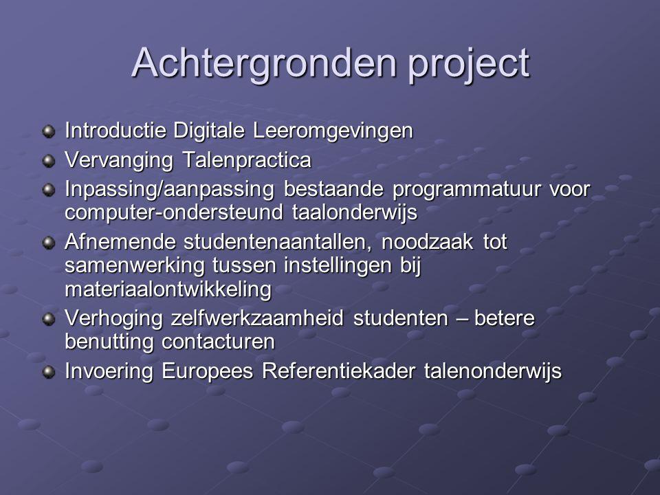 Achtergronden project Introductie Digitale Leeromgevingen Vervanging Talenpractica Inpassing/aanpassing bestaande programmatuur voor computer-onderste