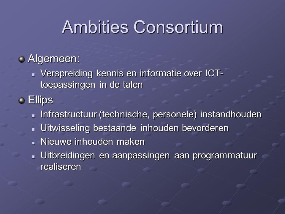 Ambities Consortium Algemeen: Verspreiding kennis en informatie over ICT- toepassingen in de talen Verspreiding kennis en informatie over ICT- toepass