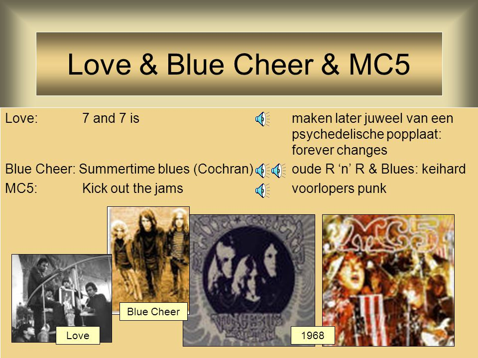 Love & Blue Cheer & MC5 Love: 7 and 7 ismaken later juweel van een psychedelische popplaat: forever changes Blue Cheer: Summertime blues (Cochran)oude