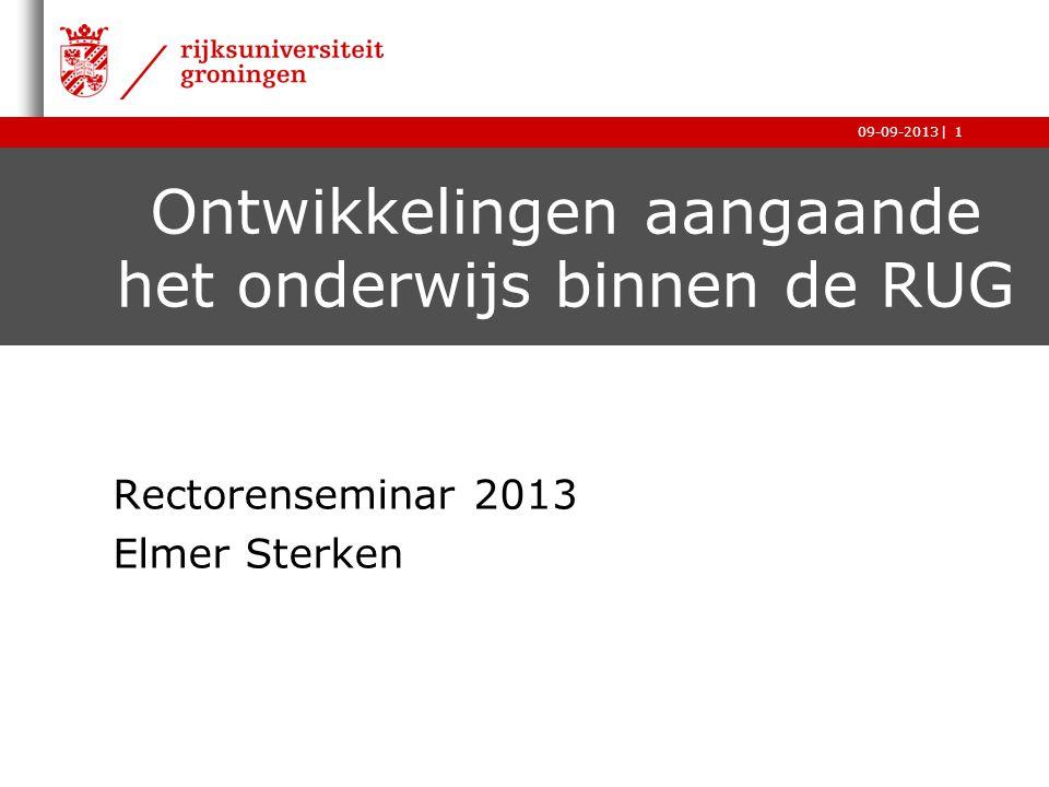|09-09-20131 Ontwikkelingen aangaande het onderwijs binnen de RUG Rectorenseminar 2013 Elmer Sterken