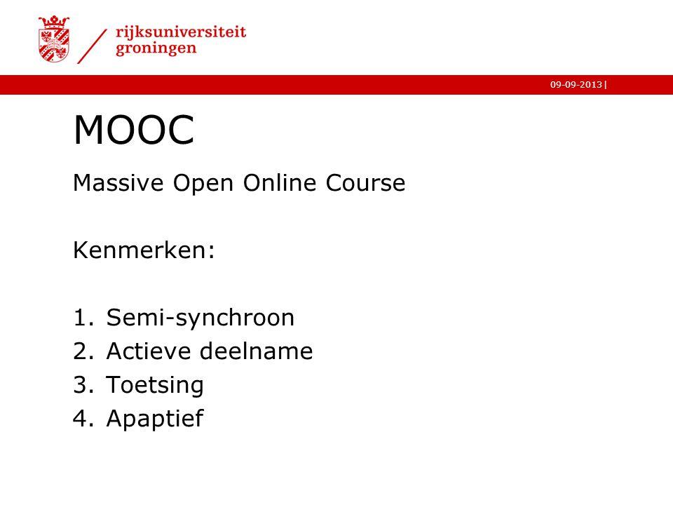 |09-09-2013 MOOC Massive Open Online Course Kenmerken: 1.Semi-synchroon 2.Actieve deelname 3.Toetsing 4.Apaptief