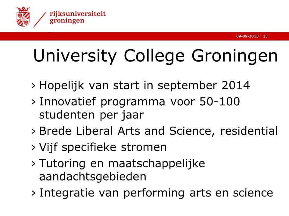 |09-09-2013 University College Groningen ›Hopelijk van start in september 2014 ›Innovatief programma voor 50-100 studenten per jaar ›Brede Liberal Art