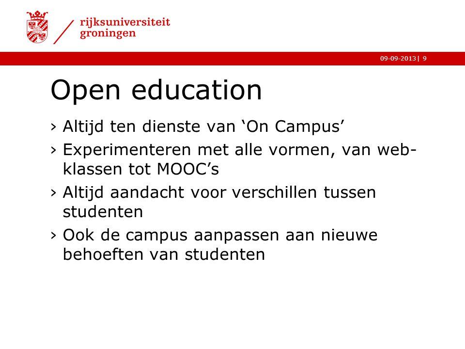|09-09-2013 Open education ›Altijd ten dienste van 'On Campus' ›Experimenteren met alle vormen, van web- klassen tot MOOC's ›Altijd aandacht voor vers