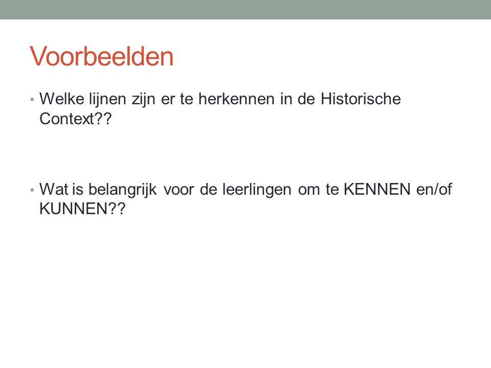 Voorbeelden Welke lijnen zijn er te herkennen in de Historische Context?? Wat is belangrijk voor de leerlingen om te KENNEN en/of KUNNEN??