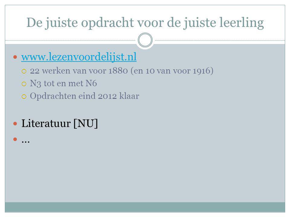 De juiste opdracht voor de juiste leerling www.lezenvoordelijst.nl  22 werken van voor 1880 (en 10 van voor 1916)  N3 tot en met N6  Opdrachten eind 2012 klaar Literatuur [NU] …
