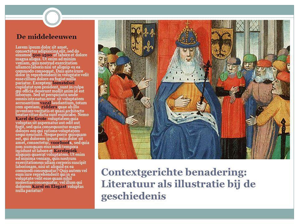 Contextgerichte benadering: Literatuur als illustratie bij de geschiedenis De middeleeuwen Lorem ipsum dolor sit amet, consectetur adipisicing elit, sed do eiusmod 500-1500 ut labore et dolore magna aliqua.
